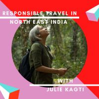 Episode 1 -Julie Kagti on Responsible Travel in North East India